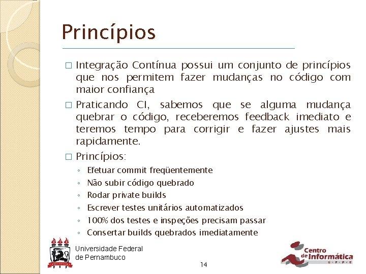 Princípios Integração Contínua possui um conjunto de princípios que nos permitem fazer mudanças no