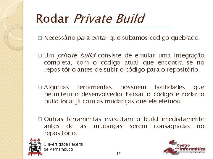 Rodar Private Build � � Necessário para evitar que subamos código quebrado. Um private