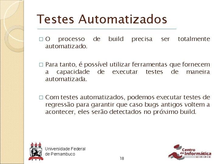 Testes Automatizados � O processo de automatizado. � Para tanto, é possível utilizar ferramentas