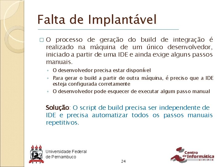 Falta de Implantável � O processo de geração do build de integração é realizado