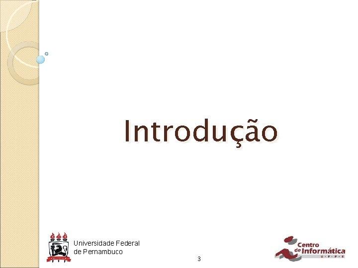 Introdução Universidade Federal de Pernambuco 3