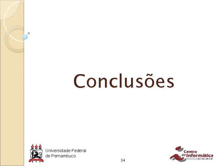 Conclusões Universidade Federal de Pernambuco 34