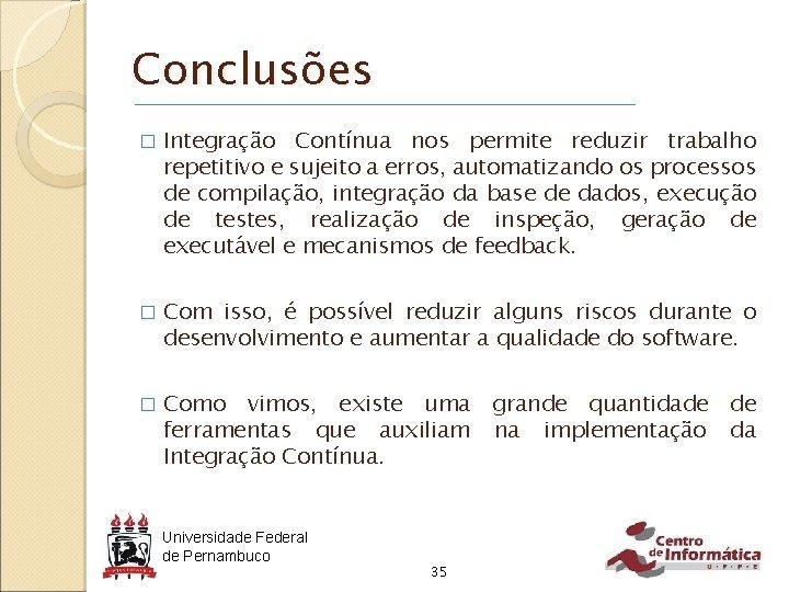 Conclusões � Integração Contínua nos permite reduzir trabalho repetitivo e sujeito a erros, automatizando