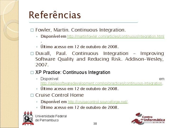 Referências � Fowler, Martin. Continuous Integration. ◦ Disponível em http: //martinfowler. com/articles/continuous. Integration. html.