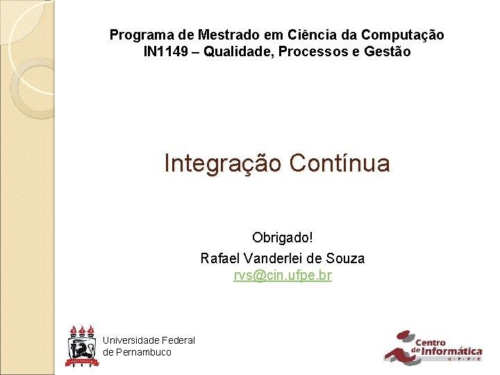Programa de Mestrado em Ciência da Computação IN 1149 – Qualidade, Processos e Gestão