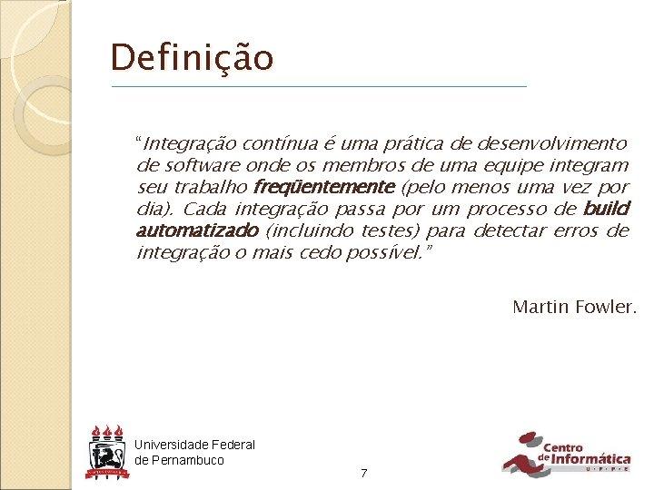 """Definição """"Integração contínua é uma prática de desenvolvimento de software onde os membros de"""