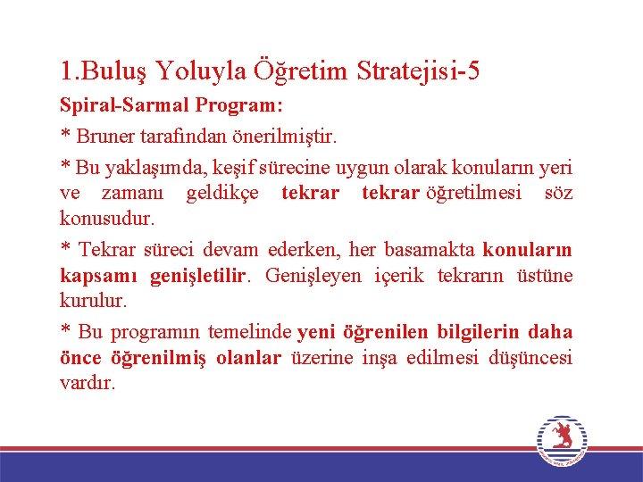 1. Buluş Yoluyla Öğretim Stratejisi-5 Spiral-Sarmal Program: * Bruner tarafından önerilmiştir. * Bu yaklaşımda,