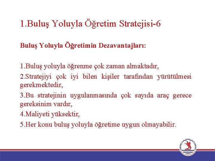 1. Buluş Yoluyla Öğretim Stratejisi-6 Buluş Yoluyla Öğretimin Dezavantajları: 1. Buluş yoluyla öğrenme çok