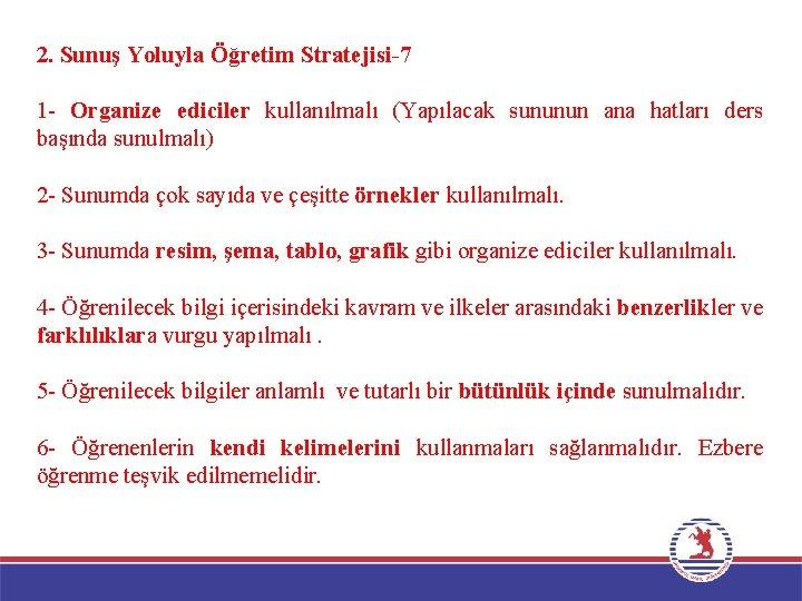 2. Sunuş Yoluyla Öğretim Stratejisi-7 1 - Organize ediciler kullanılmalı (Yapılacak sununun ana hatları