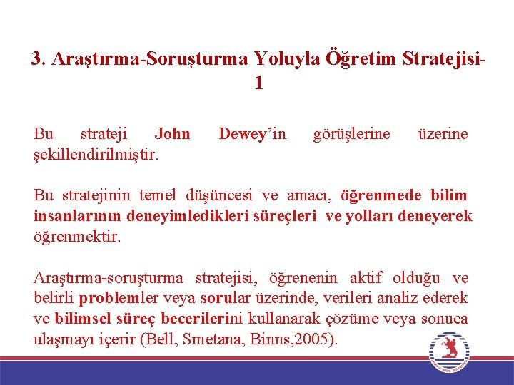 3. Araştırma-Soruşturma Yoluyla Öğretim Stratejisi 1 Bu strateji John şekillendirilmiştir. Dewey'in görüşlerine üzerine Bu