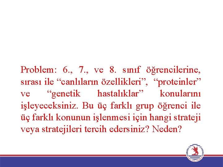 """Problem: 6. , 7. , ve 8. sınıf öğrencilerine, sırası ile """"canlıların özellikleri"""", """"proteinler"""""""