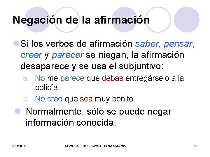 Negación de la afirmación l Si los verbos de afirmación saber, pensar, creer y
