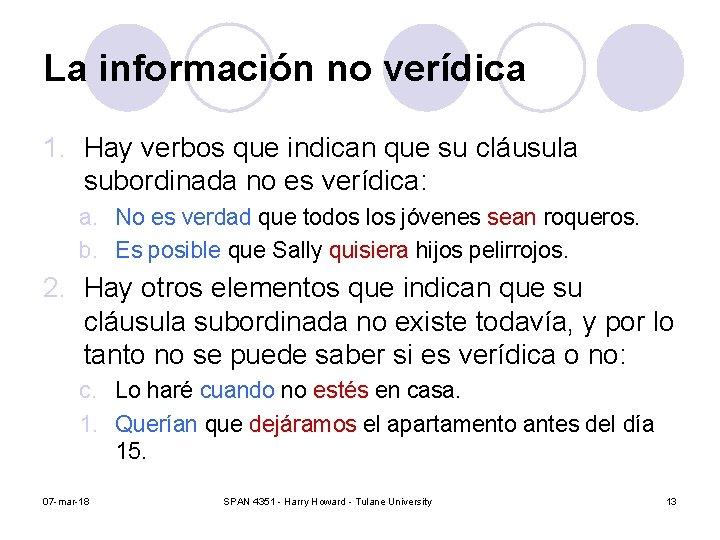 La información no verídica 1. Hay verbos que indican que su cláusula subordinada no
