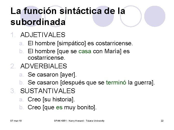 La función sintáctica de la subordinada 1. ADJETIVALES a. El hombre [simpático] es costarricense.