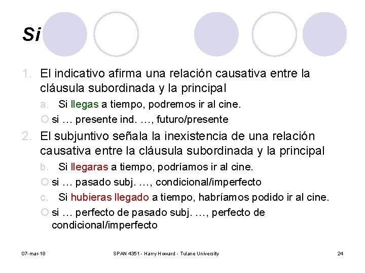 Si 1. El indicativo afirma una relación causativa entre la cláusula subordinada y la