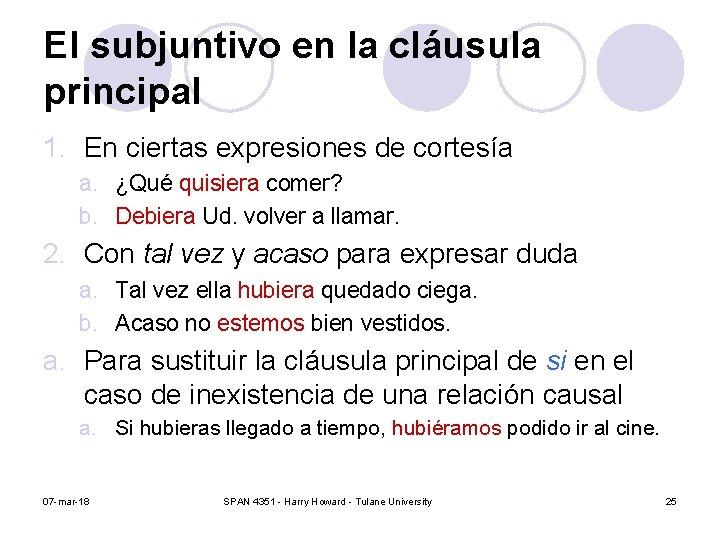 El subjuntivo en la cláusula principal 1. En ciertas expresiones de cortesía a. ¿Qué