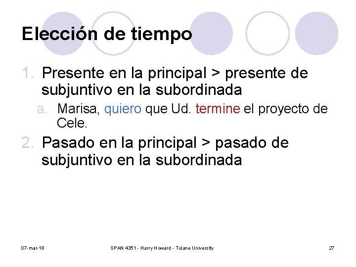 Elección de tiempo 1. Presente en la principal > presente de subjuntivo en la