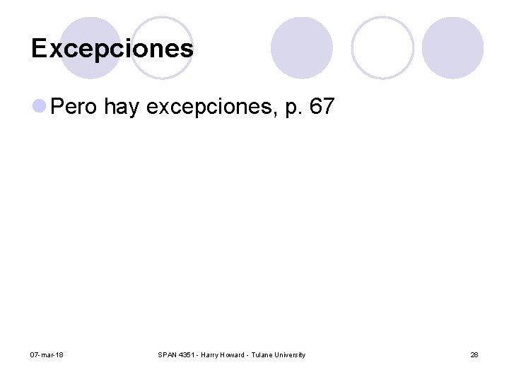 Excepciones l Pero hay excepciones, p. 67 07 -mar-18 SPAN 4351 - Harry Howard