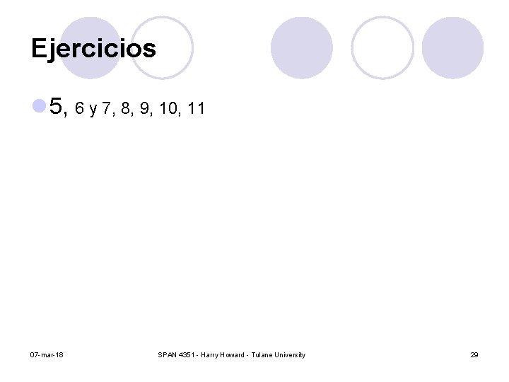 Ejercicios l 5, 6 y 7, 8, 9, 10, 11 07 -mar-18 SPAN 4351