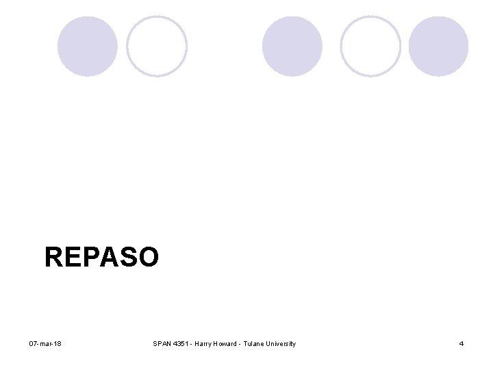 REPASO 07 -mar-18 SPAN 4351 - Harry Howard - Tulane University 4
