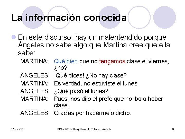 La información conocida l En este discurso, hay un malentendido porque Ángeles no sabe