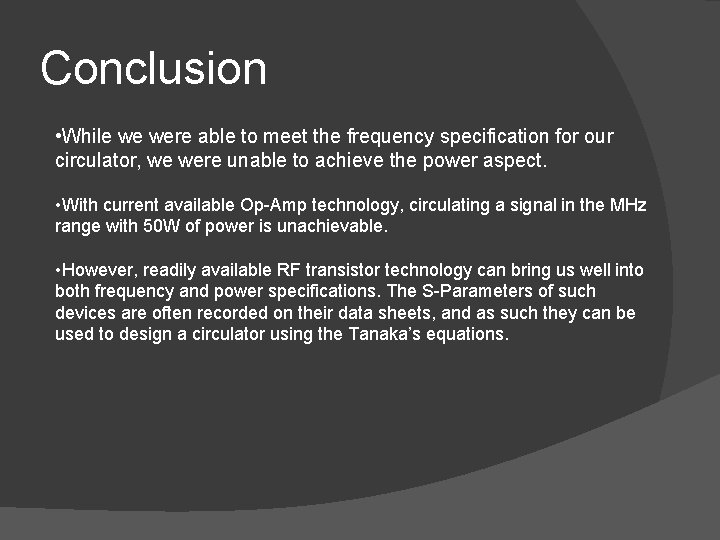 Conclusion • While we were able to meet the frequency specification for our circulator,
