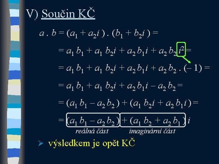 V) Součin KČ a. b = (a 1 + a 2 i ). (b