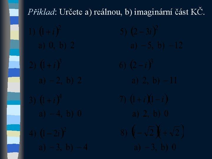 Příklad: Určete a) reálnou, b) imaginární část KČ.