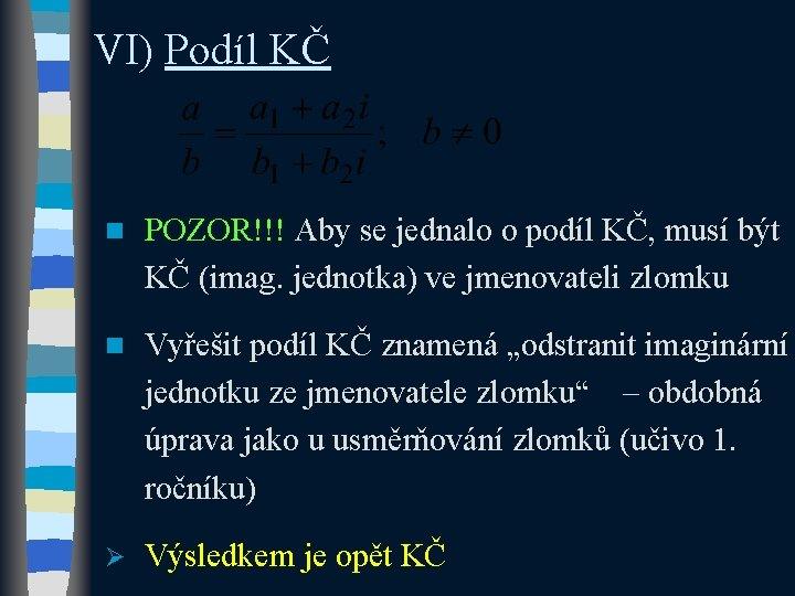 VI) Podíl KČ n POZOR!!! Aby se jednalo o podíl KČ, musí být KČ