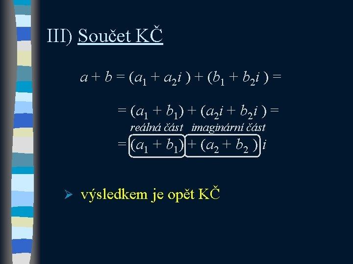 III) Součet KČ a + b = (a 1 + a 2 i )