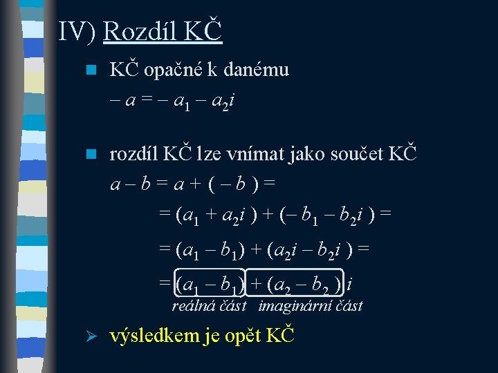 IV) Rozdíl KČ n KČ opačné k danému – a = – a 1