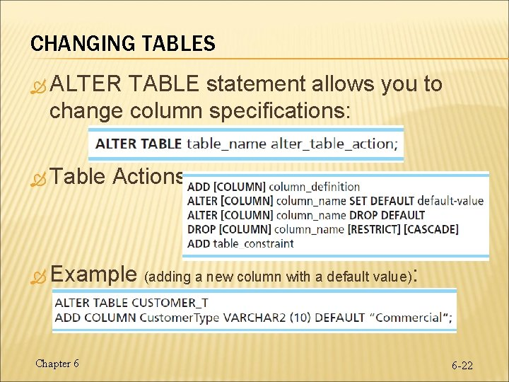CHANGING TABLES ALTER TABLE statement allows you to change column specifications: Table Actions: Example