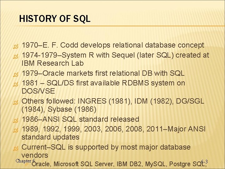 HISTORY OF SQL 1970–E. F. Codd develops relational database concept 1974 -1979–System R with