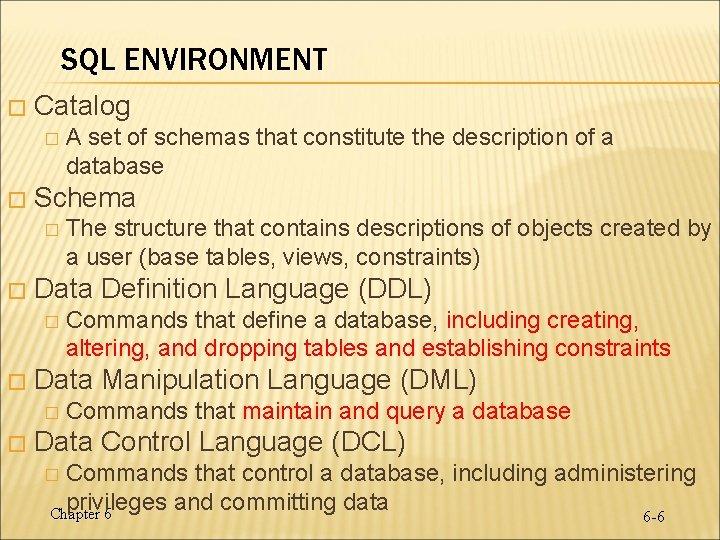 SQL ENVIRONMENT � Catalog � � Schema � � Commands that define a database,