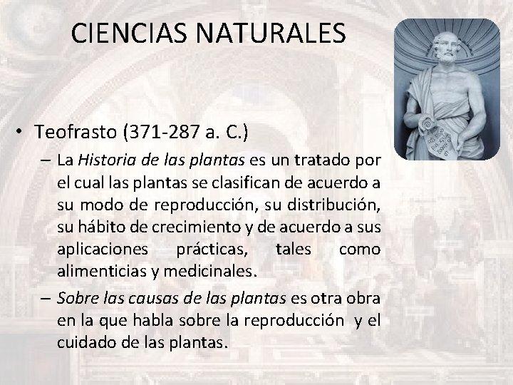 CIENCIAS NATURALES • Teofrasto (371 -287 a. C. ) – La Historia de las