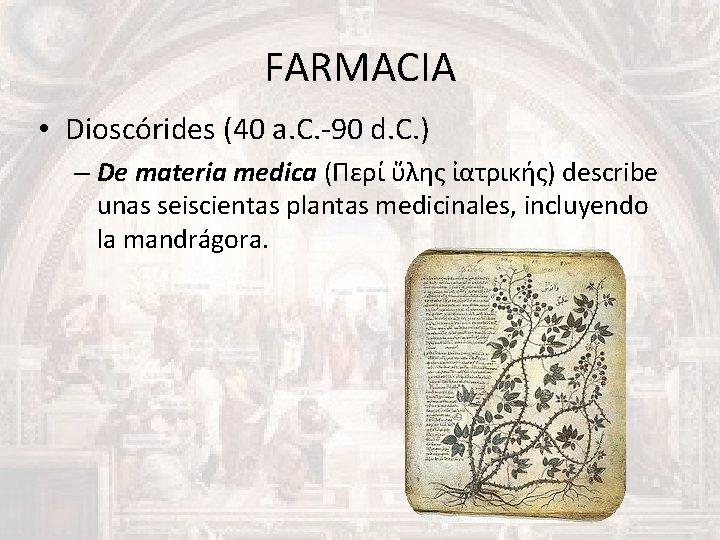 FARMACIA • Dioscórides (40 a. C. -90 d. C. ) – De materia medica