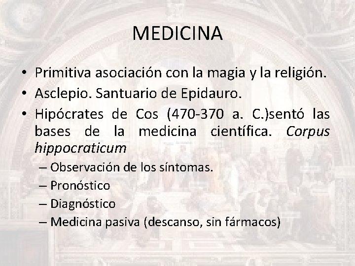 MEDICINA • Primitiva asociación con la magia y la religión. • Asclepio. Santuario de