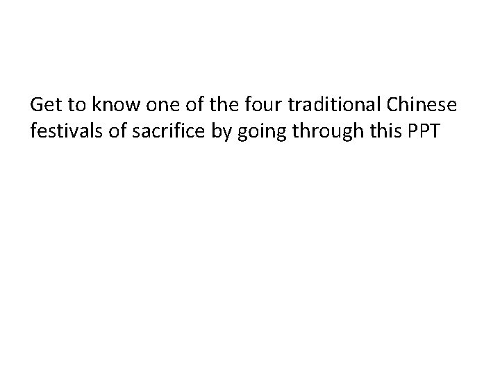 Get to know one of the four traditional Chinese festivals of sacrifice by going