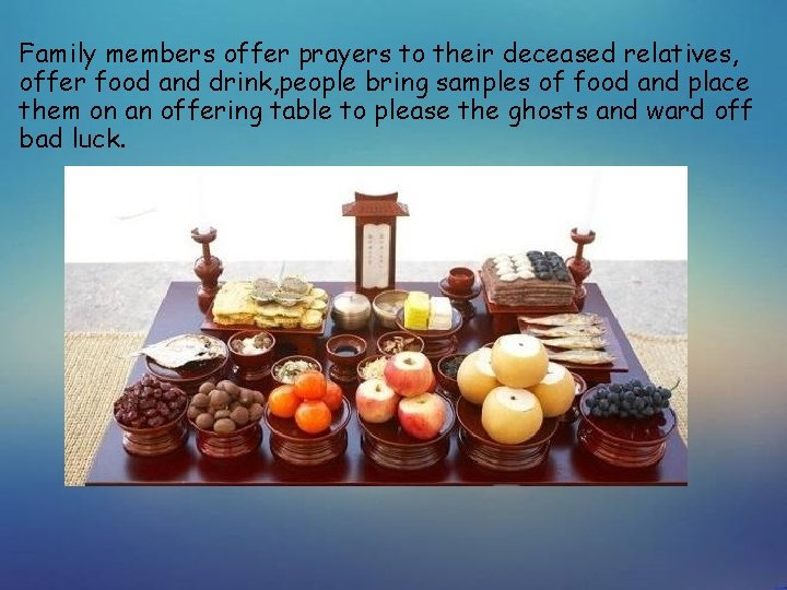 Family members offer prayers to their deceased relatives, offer food and drink, people bring