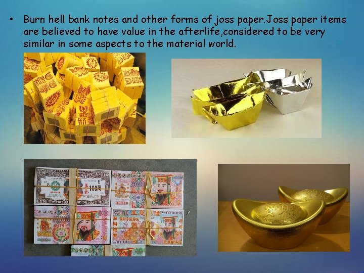 • Burn hell bank notes and other forms of joss paper. Joss paper