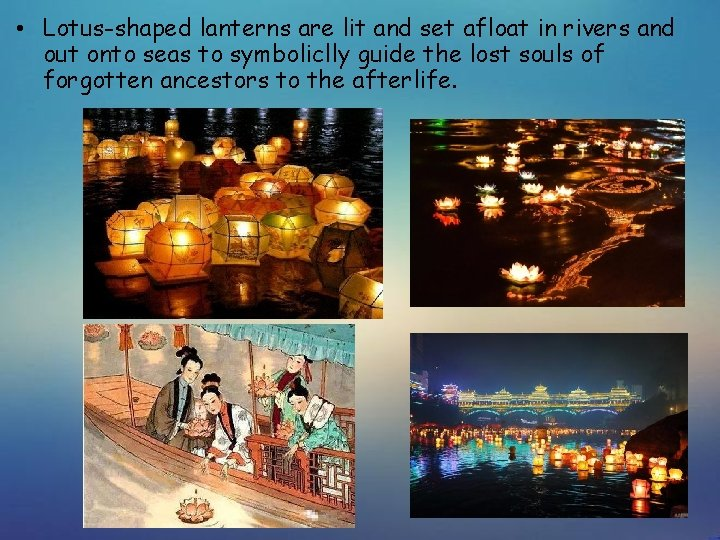 • Lotus-shaped lanterns are lit and set afloat in rivers and out onto