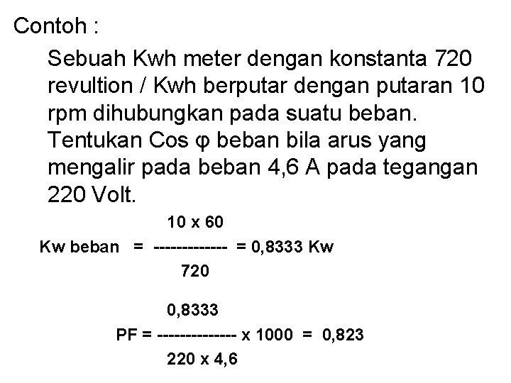 Contoh : Sebuah Kwh meter dengan konstanta 720 revultion / Kwh berputar dengan putaran