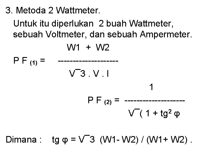3. Metoda 2 Wattmeter. Untuk itu diperlukan 2 buah Wattmeter, sebuah Voltmeter, dan sebuah