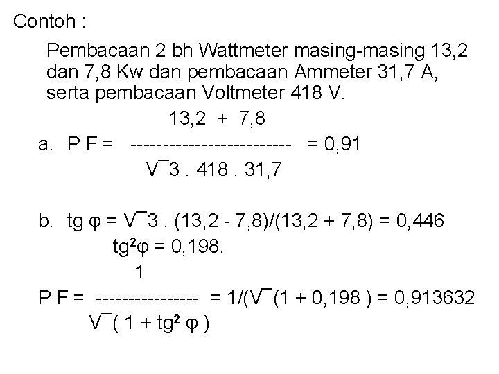 Contoh : Pembacaan 2 bh Wattmeter masing-masing 13, 2 dan 7, 8 Kw dan