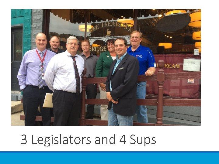3 Legislators and 4 Sups