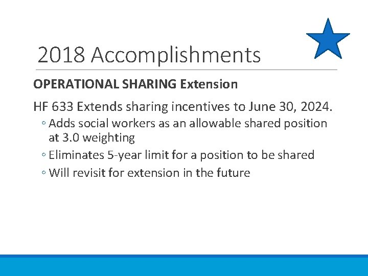 2018 Accomplishments OPERATIONAL SHARING Extension HF 633 Extends sharing incentives to June 30, 2024.