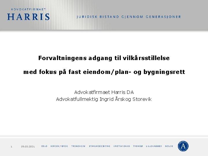 Forvaltningens adgang til vilkårsstillelse med fokus på fast eiendom/plan- og bygningsrett Advokatfirmaet Harris DA