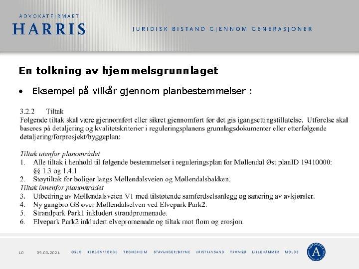 En tolkning av hjemmelsgrunnlaget • Eksempel på vilkår gjennom planbestemmelser : 10 09. 03.