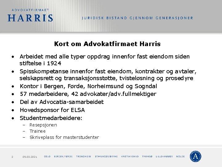 Kort om Advokatfirmaet Harris • Arbeidet med alle typer oppdrag innenfor fast eiendom siden