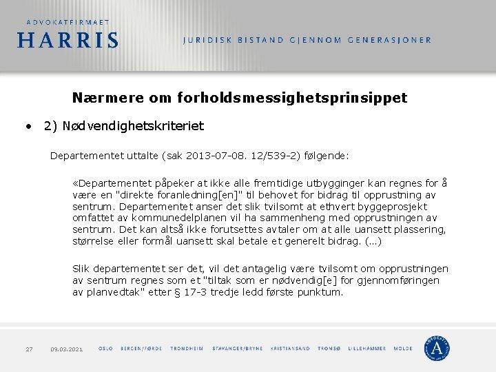 Nærmere om forholdsmessighetsprinsippet • 2) Nødvendighetskriteriet Departementet uttalte (sak 2013 -07 -08. 12/539 -2)